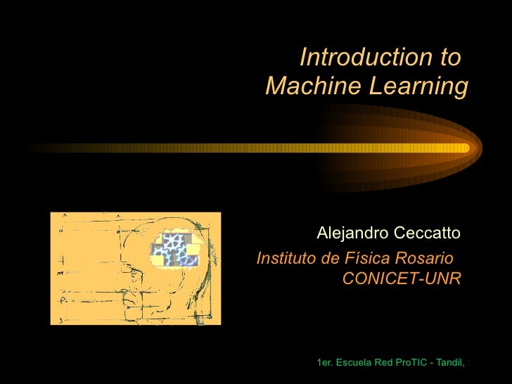 Introduction to  Machine Learning Alejandro Ceccatto Instituto de Física Rosario  CONICET-UNR