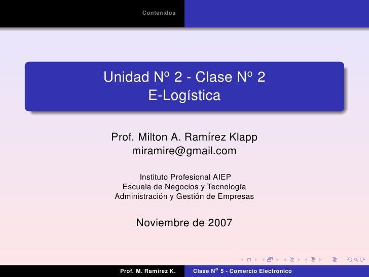 Contenidos     Unidad No 2 - Clase No 2       E-Log´stica             ı   Prof. Milton A. Ram´rez Klapp                   ...