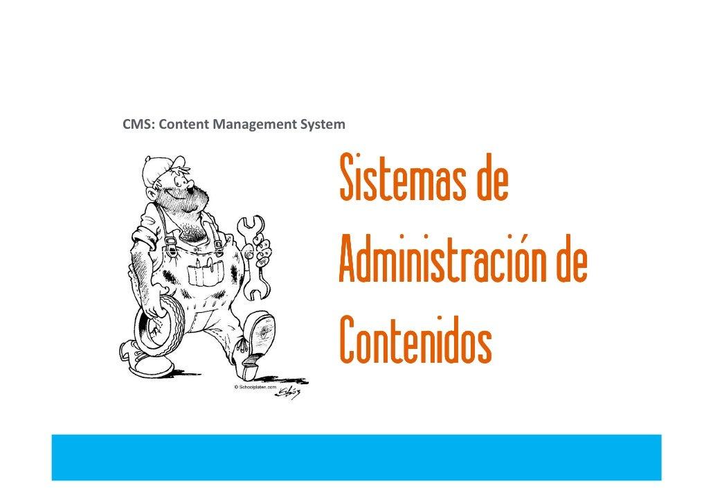 CMS: Content Management System                             Sistemas de                             Administración de      ...