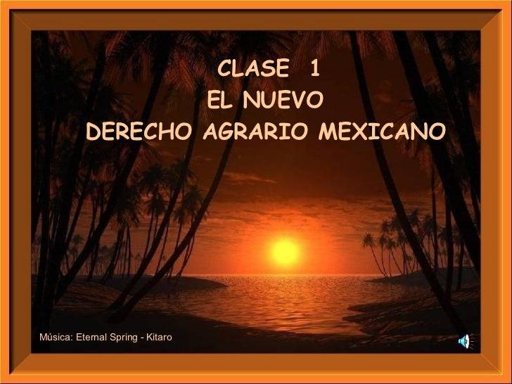 CLASE  1 EL NUEVO  DERECHO AGRARIO MEXICANO   Música: Eternal Spring - Kitaro