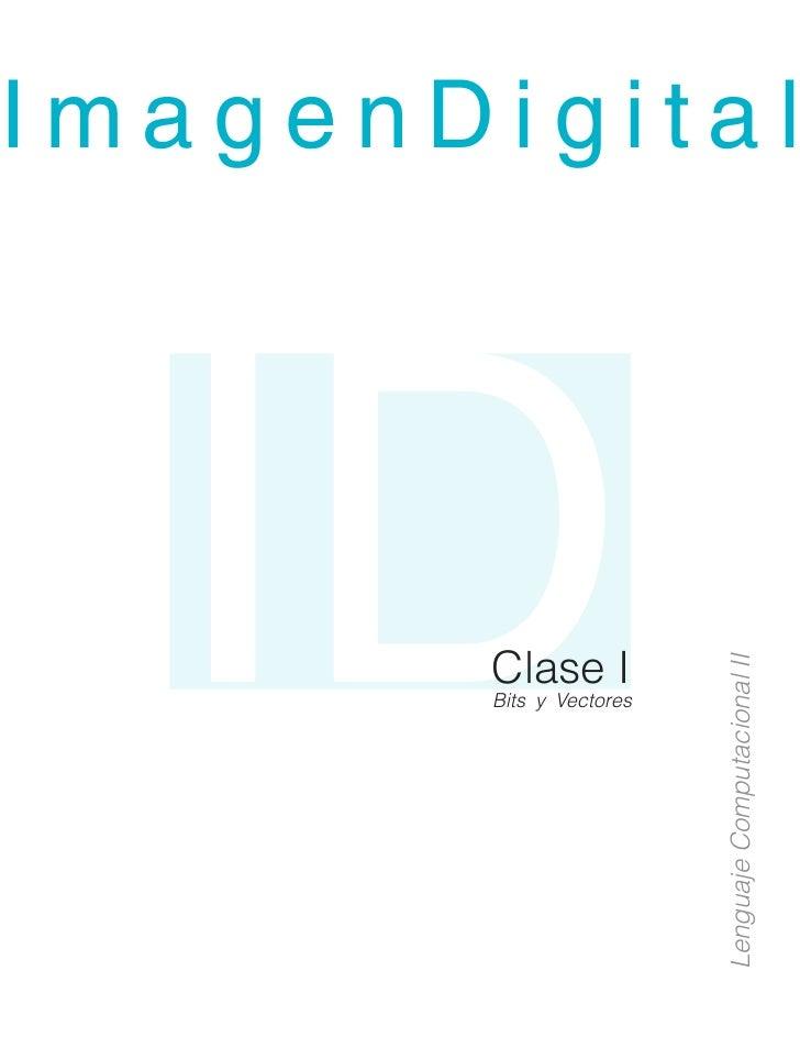 ImagenDigital       ID   Clase I         Bits y Vectores                            Lenguaje Computacional II