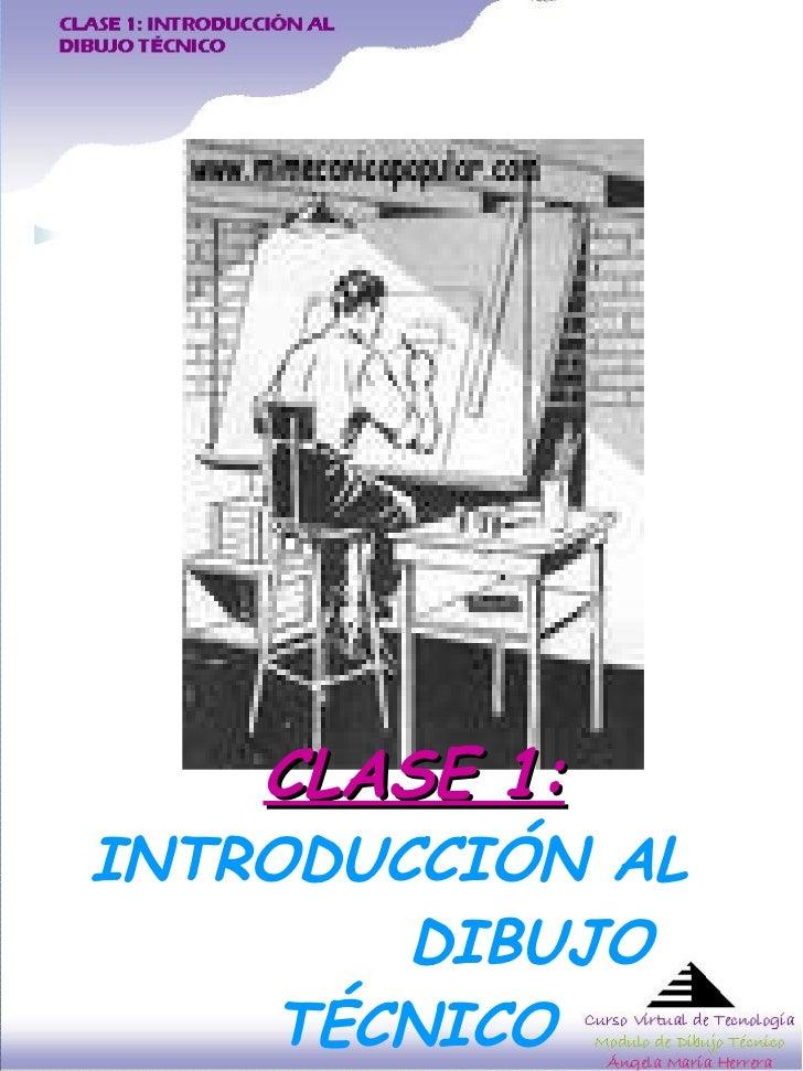 CLASE 1:   INTRODUCCIÓN AL  DIBUJO TÉCNICO
