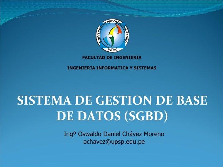 SISTEMA DE GESTION DE BASE DE DATOS (SGBD) FACULTAD DE INGENIERIA INGENIERIA INFORMATICA Y SISTEMAS Ingº Oswaldo Daniel Ch...