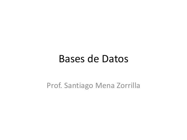Bases de Datos Prof. Santiago Mena Zorrilla
