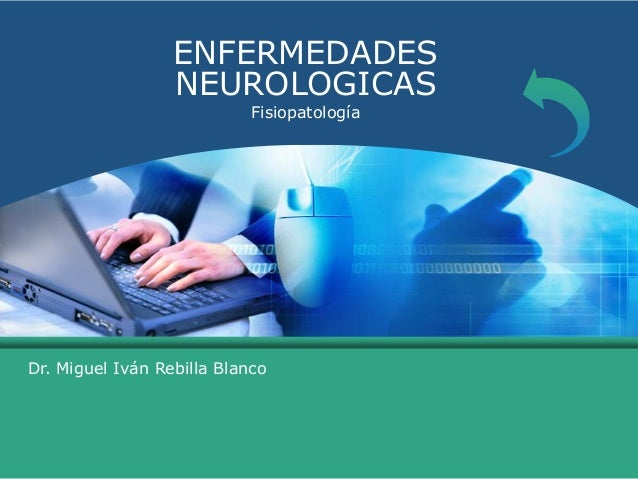 ENFERMEDADESNEUROLOGICASFisiopatologíaDr. Miguel Iván Rebilla Blanco