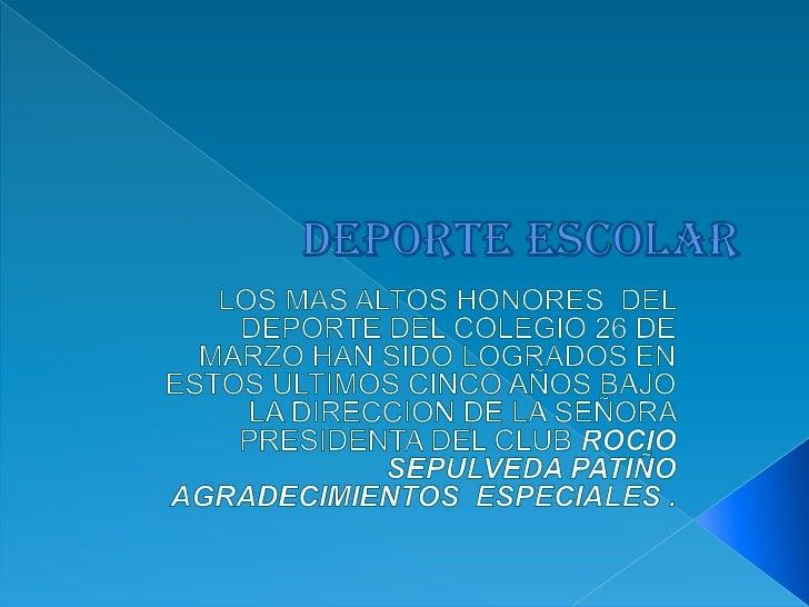 DEPORTE ESCOLAR<br />LOS MAS ALTOS HONORES  DEL DEPORTE DEL COLEGIO 26 DE MARZO HAN SIDO LOGRADOS EN ESTOS ULTIMOS CINCO A...