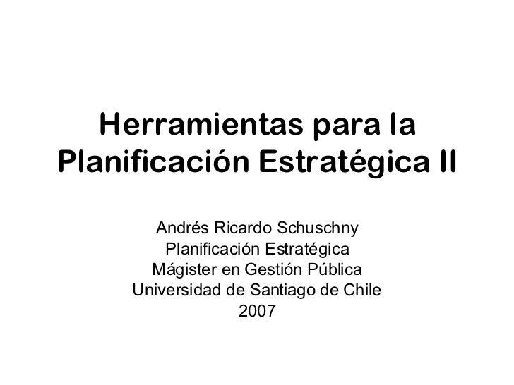 Herramientas para la Planificación Estratégica II Andrés Ricardo Schuschny Planificación Estratégica Mágister en Gestión P...