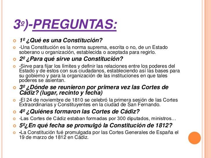 3º)-PREGUNTAS:   1º ¿Qué es una Constitución?   -Una Constitución es la norma suprema, escrita o no, de un Estado    sob...