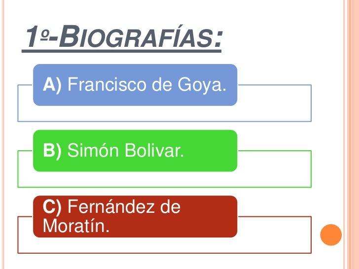 1º-BIOGRAFÍAS: A) Francisco de Goya. B) Simón Bolivar. C) Fernández de Moratín.