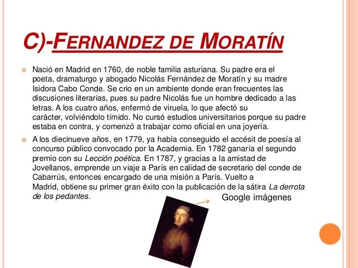 C)-FERNANDEZ DE MORATÍN   Nació en Madrid en 1760, de noble familia asturiana. Su padre era el    poeta, dramaturgo y abo...