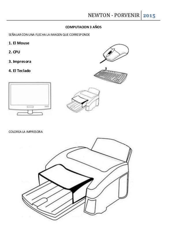 NEWTON - PORVENIR 2015 COMPUTACION 3 AÑOS SEÑALARCON UNA FLECHA LA IMAGEN QUE CORRESPONDE 1. El Mouse 2. CPU 3. Impresora ...