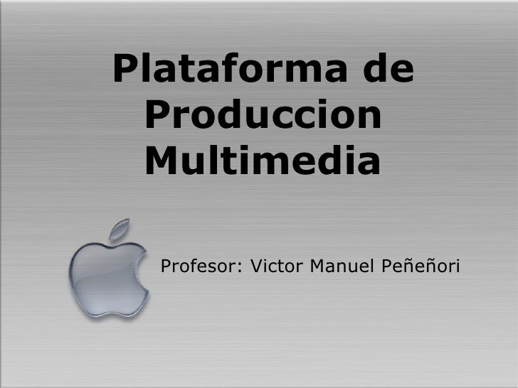 Plataforma de Produccion Multimedia <ul><li>Profesor: Victor Manuel Peñeñori </li></ul>