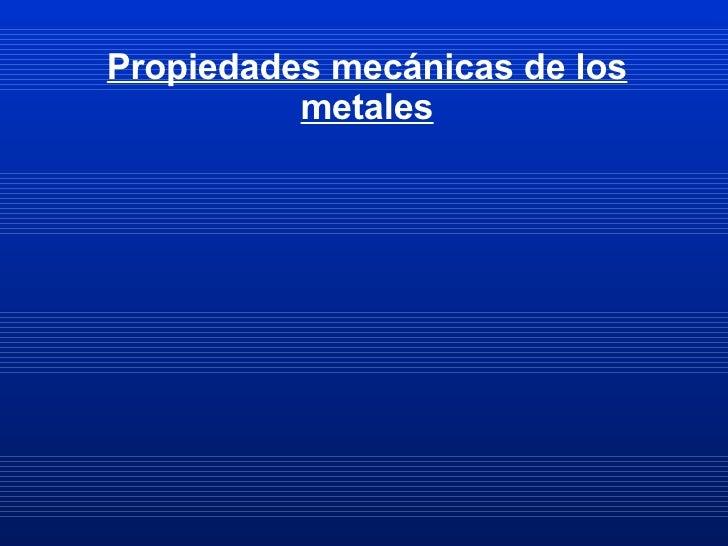 Propiedades mecánicas de los metales