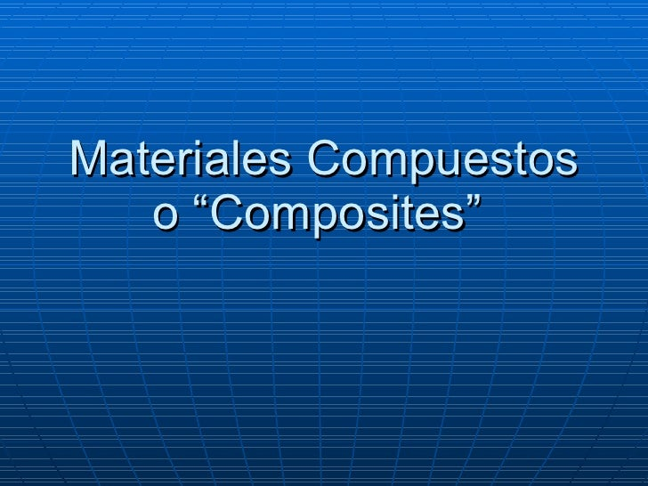 "Materiales Compuestos o ""Composites"""