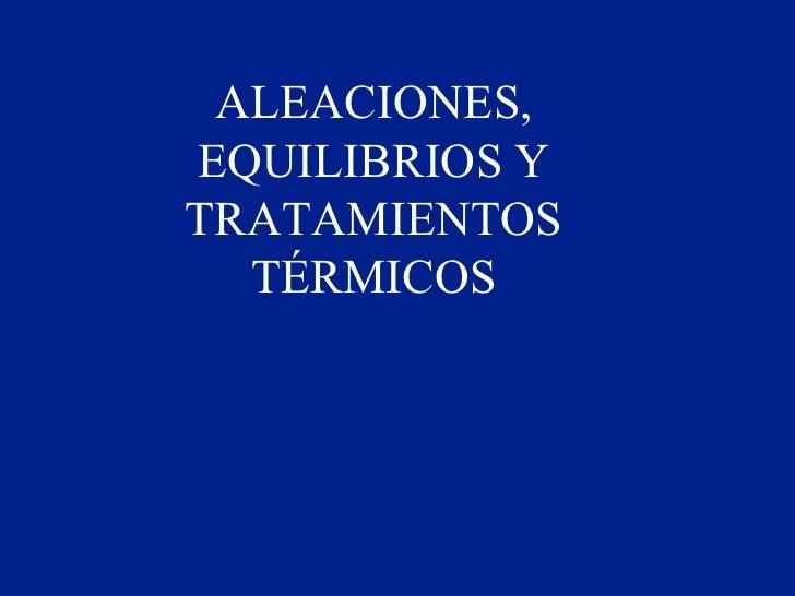 ALEACIONES, EQUILIBRIOS Y TRATAMIENTOS TÉRMICOS