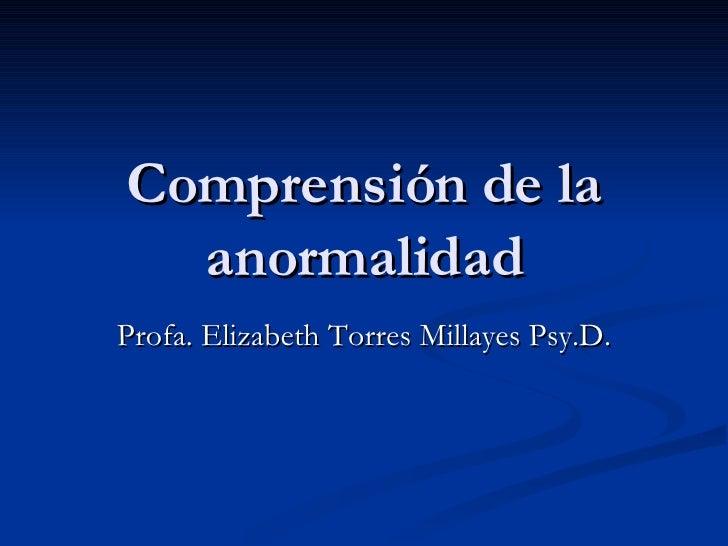 Comprensión de la anormalidad Profa. Elizabeth Torres Millayes Psy.D.