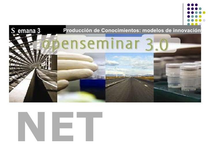 NET Producción de Conocimientos: modelos de innovación S emana 3