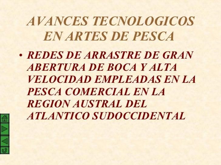 AVANCES TECNOLOGICOS EN ARTES DE PESCA   <ul><li>REDES DE ARRASTRE DE GRAN ABERTURA DE BOCA Y ALTA VELOCIDAD EMPLEADAS EN ...