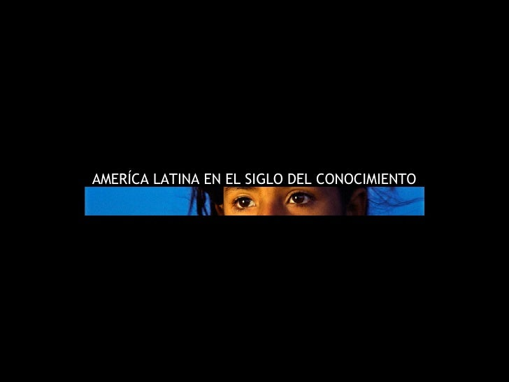 AMERÍCA LATINA EN EL SIGLO DEL CONOCIMIENTO