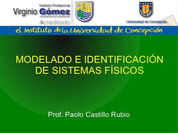 MODELADO E IDENTIFICACIÓN DE SISTEMAS FÍSICOS Prof. Paolo Castillo Rubio