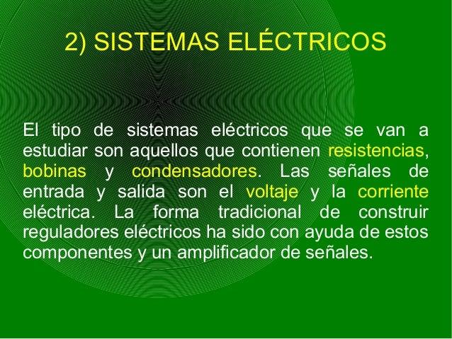2) SISTEMAS ELÉCTRICOS El tipo de sistemas eléctricos que se van a estudiar son aquellos que contienen resistencias, bobin...