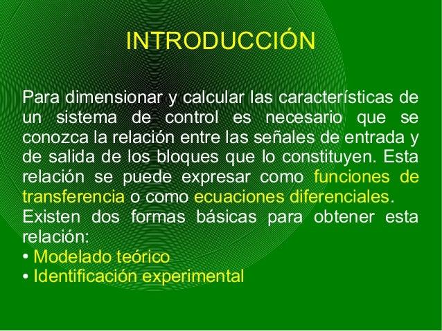 INTRODUCCIÓN Para dimensionar y calcular las características de un sistema de control es necesario que se conozca la relac...