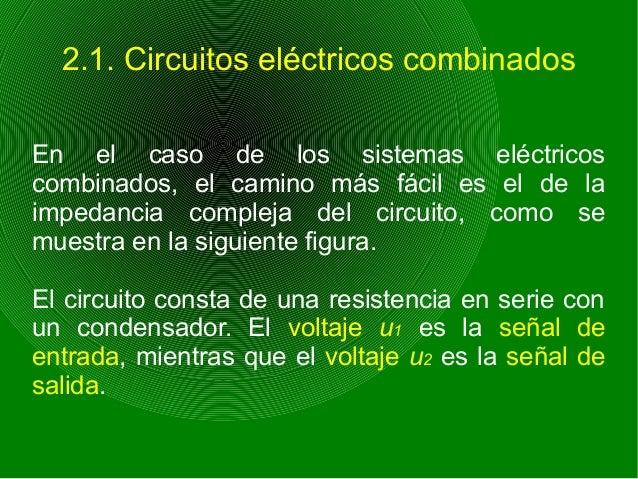 2.1. Circuitos eléctricos combinados En el caso de los sistemas eléctricos combinados, el camino más fácil es el de la imp...