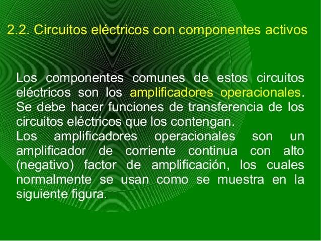 2.2. Circuitos eléctricos con componentes activos Los componentes comunes de estos circuitos eléctricos son los amplificad...