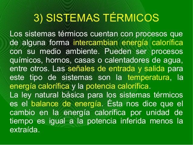 3) SISTEMAS TÉRMICOS Los sistemas térmicos cuentan con procesos que de alguna forma intercambian energía calorífica con su...