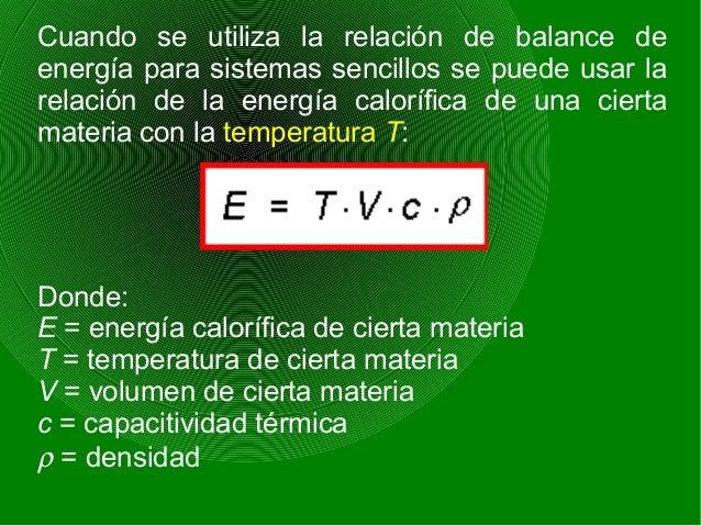 Cuando se utiliza la relación de balance de energía para sistemas sencillos se puede usar la relación de la energía calorí...