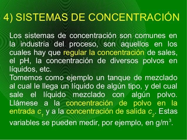 4) SISTEMAS DE CONCENTRACIÓN Los sistemas de concentración son comunes en la industria del proceso, son aquellos en los cu...