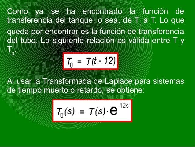 Entonces, la función de transferencia del tubo es: La función de transferencia total del tanque y del tubo se encuentra ap...