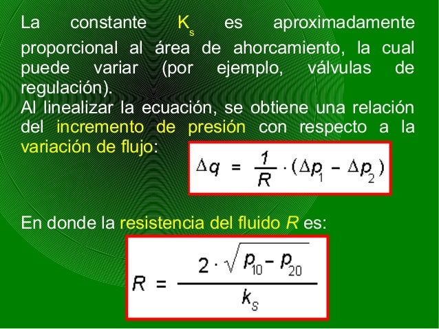 En sistemas hidráulicos el flujo se toma como flujo volumétrico (m3 /s). En sistemas neumáticos, como flujo de masa (kg/s,...