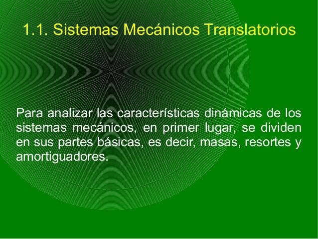 1.1. Sistemas Mecánicos Translatorios Para analizar las características dinámicas de los sistemas mecánicos, en primer lug...