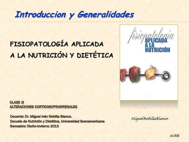 Introduccion y GeneralidadesFISIOPATOLOGÍA APLICADAA LA NUTRICIÓN Y DIETÉTICACLASE :6ALTERACIONES CORTICOSUPRARRENALESDoce...