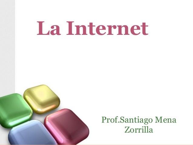 La Internet Prof.Santiago Mena Zorrilla