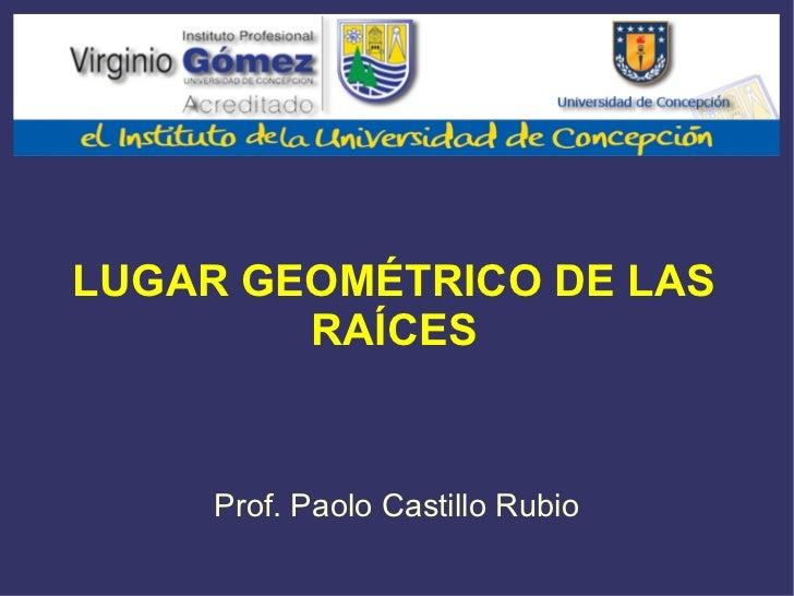 LUGAR GEOMÉTRICO DE LAS RAÍCES Prof. Paolo Castillo Rubio