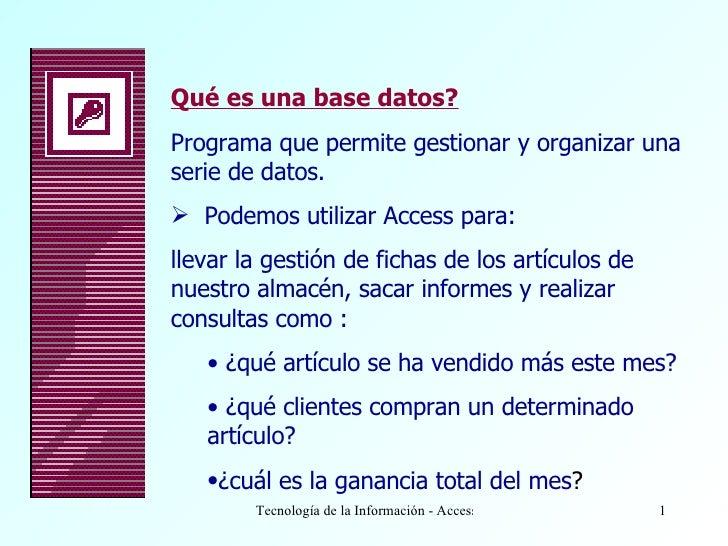 <ul><li>Qué es una base datos? </li></ul><ul><li>P rograma que permite gestionar y organizar una serie de datos. </li></ul...