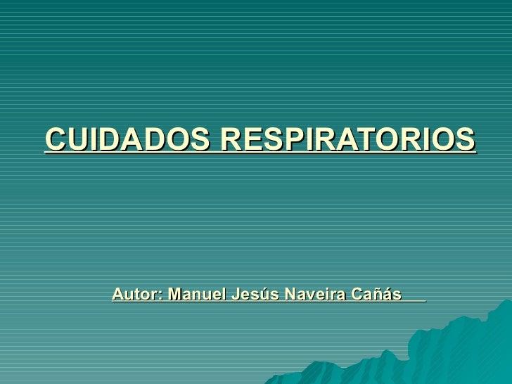 CUIDADOS RESPIRATORIOS   Autor: Manuel Jesús Naveira Cañás
