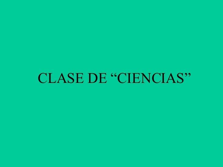 """CLASE DE """"CIENCIAS"""""""