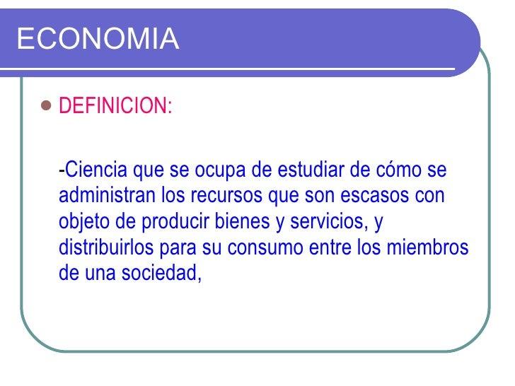 ECONOMIA <ul><li>DEFINICION: </li></ul><ul><li>- Ciencia que se ocupa de estudiar de cómo se administran los recursos que ...