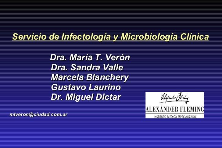 Servicio de Infectología y Microbiología Clínica Dra. María T. Verón  Dra. Sandra Valle Marcela Blanchery Gustavo Laurino ...