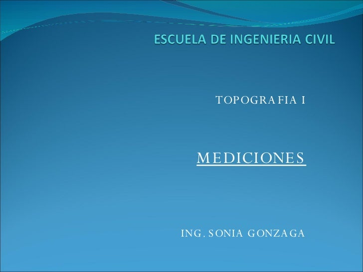 TOPOGRAFIA I MEDICIONES ING. SONIA GONZAGA