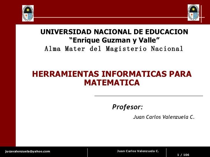 """HERRAMIENTAS INFORMATICAS PARA MATEMATICA UNIVERSIDAD NACIONAL DE EDUCACION """" Enrique Guzman y Valle"""" Alma Mater del Magis..."""