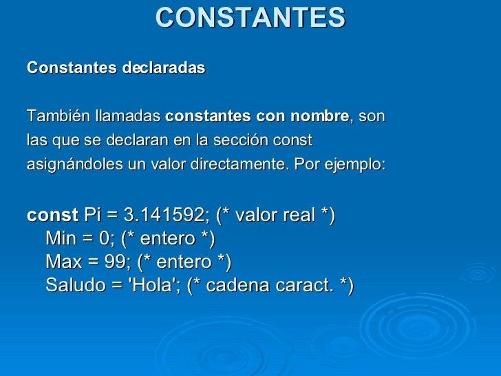 CONSTANTES <ul><li>Constantes declaradas </li></ul><ul><li>También llamadas  constantes con nombre , son </li></ul><ul><li...