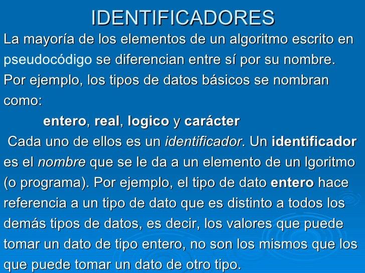 IDENTIFICADORES <ul><li>La mayoría de los elementos de un algoritmo escrito en </li></ul><ul><li>pseudocódigo  se diferenc...