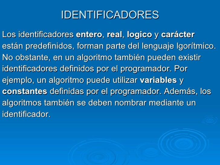 IDENTIFICADORES <ul><li>Los identificadores entero , real , logico  y carácter </li></ul><ul><li>están predefinidos, f...
