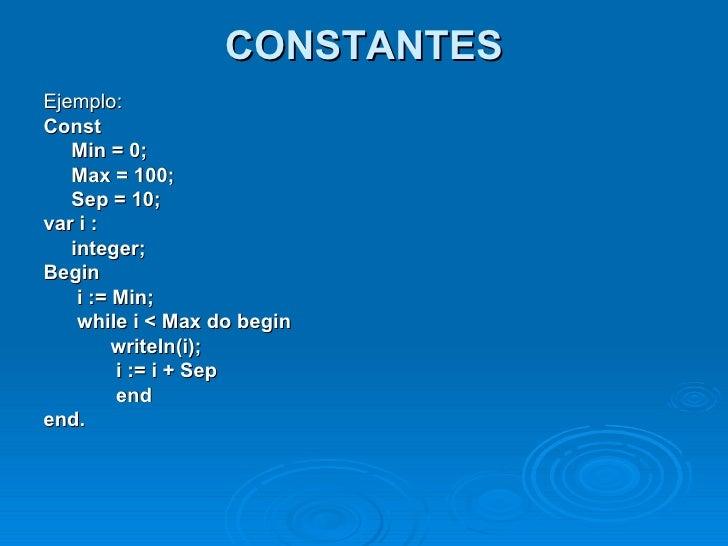 CONSTANTES <ul><li>Ejemplo: </li></ul><ul><li>Const </li></ul><ul><li>Min = 0;  </li></ul><ul><li>Max = 100;  </li></ul><u...