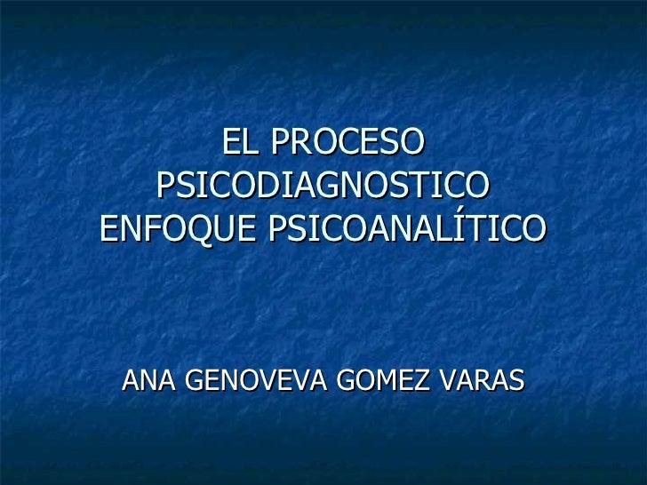 EL PROCESO PSICODIAGNOSTICO ENFOQUE PSICOANALÍTICO ANA GENOVEVA GOMEZ VARAS