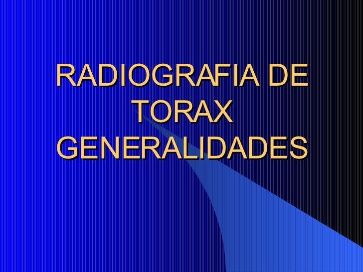 RADIOGRAFIA DE TORAX GENERALIDADES